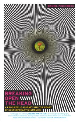 Breaking Open the Head: A Psychedelic Journey Into the Heart of Contemporary Shamanism - Pinchbeck, Daniel, Professor
