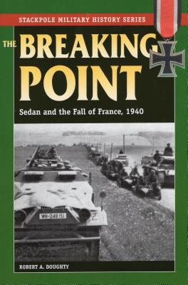 Breaking Point: Sedan and the Fall of France, 1940 - Doughty, Robert a