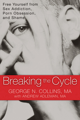 Breaking the Cycle: Free Yourself from Sex Addiction, Porn Obsession, and Shame - Collins, George, Ma