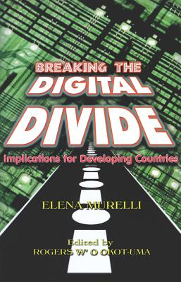 Breaking the Digital Divide: Implications for Developing Countries - Murelli, Elena