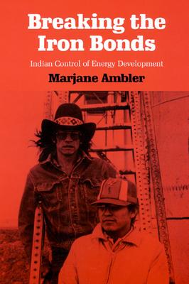Breaking the Iron Bonds: Indian Control of Energy Development - Ambler, Marjane