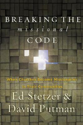 Breaking the Missional Code: Your Church Can Become a Missionary in Your Community - Stetzer, Ed, and Putman, David