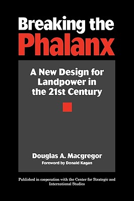 Breaking the Phalanx: A New Design for Landpower in the 21st Century - MacGregor, Douglas A