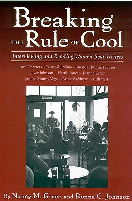 Breaking the Rule of Cool: Interviewing and Reading Women Beat Writers - Grace, Nancy M, and Johnson, Ronna C
