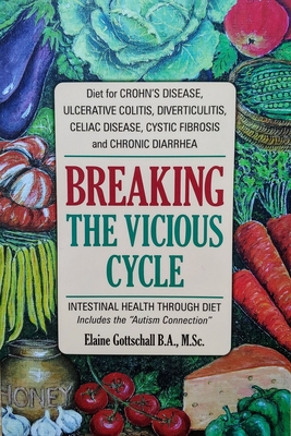Breaking the Vicious Cycle: Intestinal Health Through Diet - Gottschall, Elaine