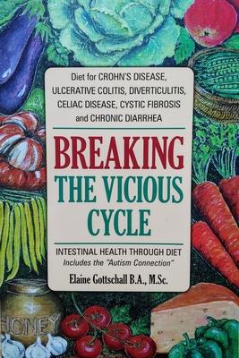 Breaking the Vicious Cycle: Intestinal Health Through Diet - Gottschall, Elaine