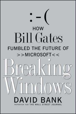 Breaking Windows: How Bill Gates Fumbled the Future of Microsoft - Bank, David, M.D