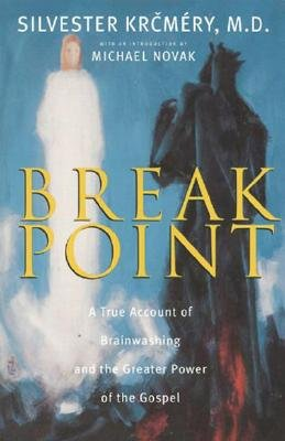 Breakpoint: A True Account of Brainwashing and the Greater Power of the Gospel - Krcmery, Silvester, MD, and Novak, Michael (Introduction by)