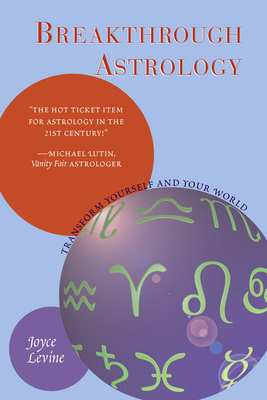 Breakthrough Astrology: Transform Yourself and Your World - Levine, Joyce