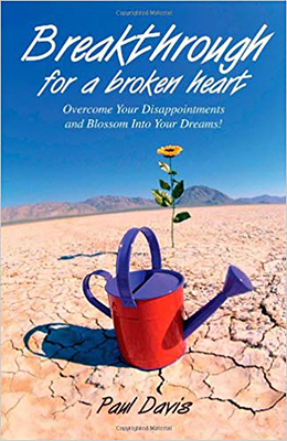 Breakthrough for a Broken Heart: Overcome Your Disappointments and Blossom Into Your Dreams - Davis, Paul