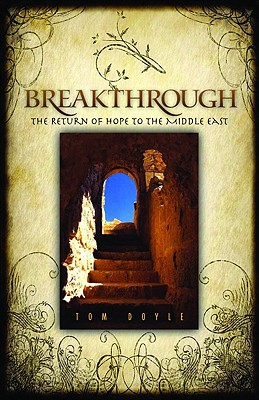 Breakthrough: The Return of Hope to the Middle East - Doyle, Tom