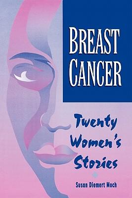 Breast Cancer: Twenty Women's Stories - Becoming More Alive Through the Experience - Moch, Susan Diemert, and Graubard, Allan