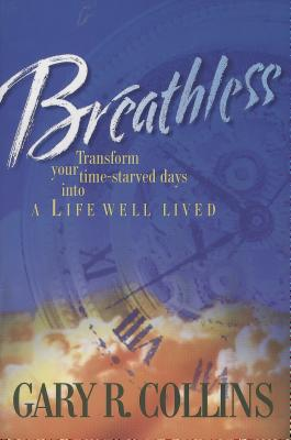 Breathless: Transform Your Time-Starved Days/Life Well Lived - Collins, Gary R, PH.D.