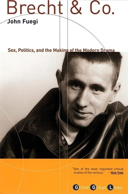 Brecht and Co.: Sex, Politics, and the Making of the Modern Drama - Fuegi, John