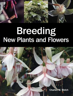 Breeding New Plants and Flowers - Welch, Charles W.