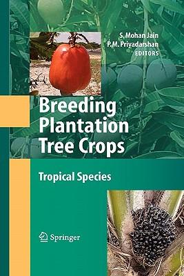 Breeding Plantation Tree Crops: Tropical Species - Jain, Shri Mohan (Editor), and Priyadarshan, P.M. (Editor)