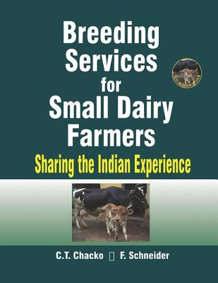 Breeding Services for Small Dairy Farmers: Sharing the Indian Experience - Chacko, C T, and Schneider, F, Pro
