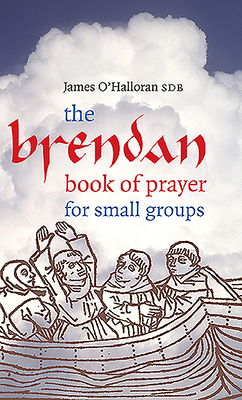 Brendan Book of Prayer for Small Groups - O'Halloran, James