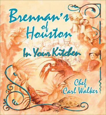Brennan's of Houston in Your Kitchen - Walker, Carl