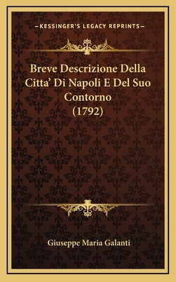 Breve Descrizione Della Citta' Di Napoli E del Suo Contorno (1792) - Galanti, Giuseppe Maria