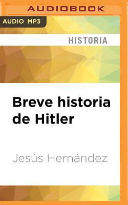 Breve Historia de Hitler - Hernandez, Jesus