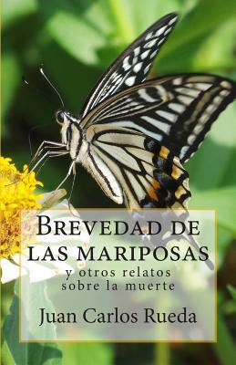 Brevedad de Las Mariposas y Otros Relatos Sobre La Muerte - Rueda, Juan Carlos