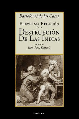 Brevisima Relacion De La Destruycion De Las Indias - de las Casas, Bartolome, and Duviols, Jean-Paul (Editor)