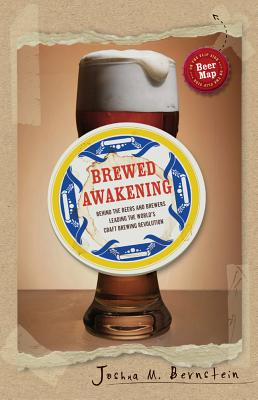 Brewed Awakening: Behind the Beers and Brewers Leading the World's Craft Brewing Revolution - Bernstein, Joshua M