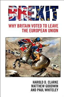 Brexit: Why Britain Voted to Leave the European Union - Clarke, Harold D., and Goodwin, Matthew, and Whiteley, Paul