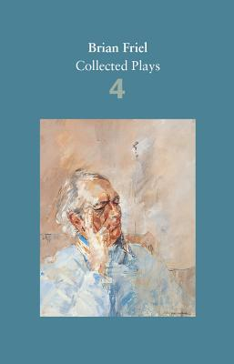 Brian Friel: Collected Plays - Volume 4: The London Vertigo (After Macklin); a Month in the Country (After Turgenev); Wonderful Tennessee; Molly Sweeney; Give Me Your Answer, Do! - Friel, Brian