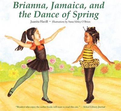 Brianna, Jamaica, and the Dance of Spring - Havill, Juanita, and O'Brien, Anne Sibley (Illustrator)