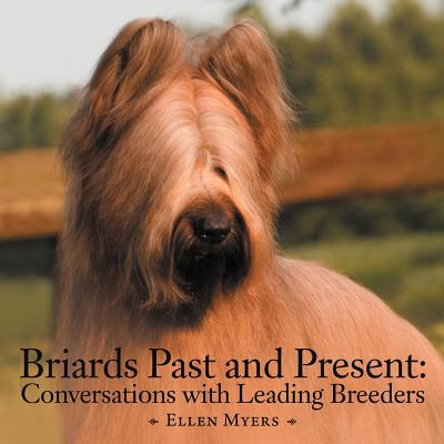 Briards Past and Present: Conversations with Leading Breeders - Myers, Ellen