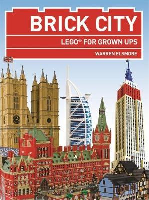Brick City: Lego for Grown Ups - Elsmore, Warren