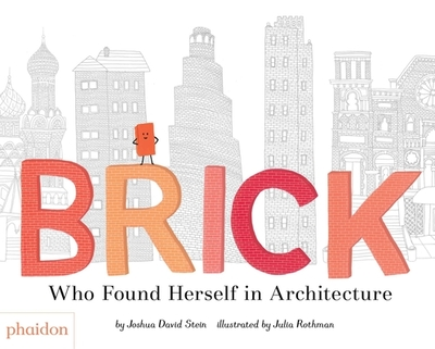 Brick: Who Found Herself in Architecture - Stein, Joshua David, and Rothman, Julia