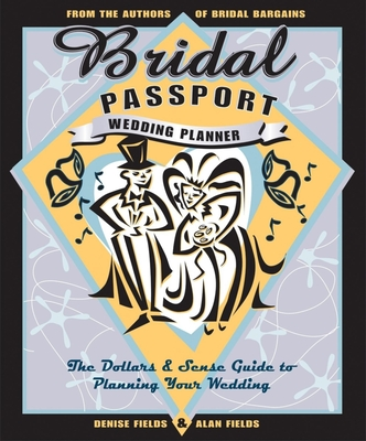 Bridal Passport Wedding Planner: The Dollars and Sense Guide to Planning Your Wedding - Fields, Denise, and Fields, Alan