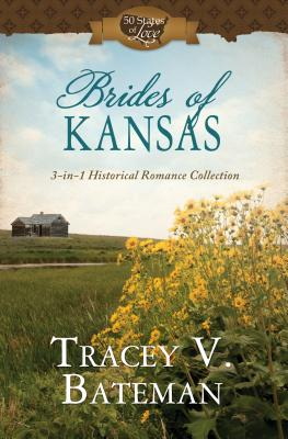 Brides of Kansas: 3-In-1 Historical Romance Collection - Bateman, Tracey V