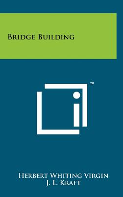 Bridge Building - Virgin, Herbert Whiting, and Kraft, J L (Foreword by)