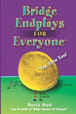 Bridge Endplays for Everyone: Yes, Even You! - Bird, David