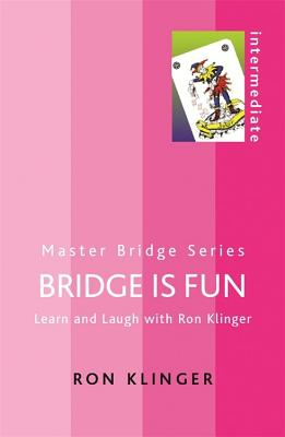 Bridge Is Fun: Learn and Laugh with Ron Klinger - Klinger, Ron