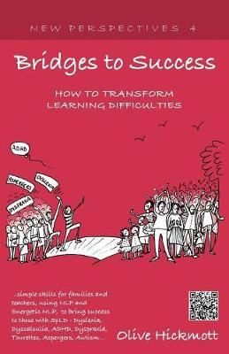 Bridges to Success: Keys to Transforming Learning Difficulties; Simple Skills for Families and Teachers to Bring Success to Those with Dyslexia, Dyscalculia, ADHD, Dyspraxia, Tourettes Syndrome, Asper - Hickmott, Olive