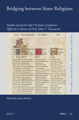 Bridging Between Sister Religions: Studies of Jewish and Christian Scriptures Offered in Honor of Prof. John T. Townsend - Kalimi, Isaac (Editor)