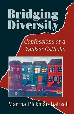 Bridging Diversity: Confessions of a Yankee Catholic - Baltzell, Martha Pickman