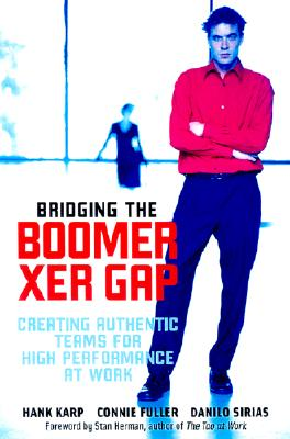 Bridging the Boomer--Xer Gap: Creating Authentic Teams for High Performance at Work - Karp, Hank, and Sirias, Danilo (Foreword by), and Fuller, Connie