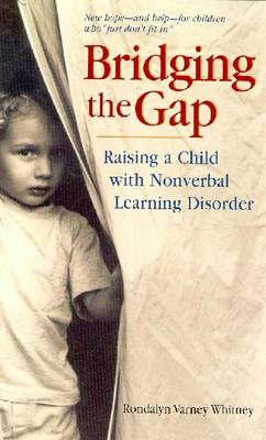 Bridging the Gap: Raising a Child with Nonverbal Learning Disorder - Whitney, Rondalyn V