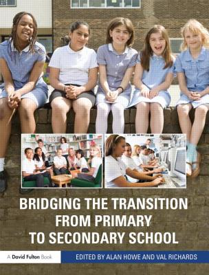 Bridging the Transition from Primary to Secondary School - Howe, Alan (Editor), and Richards, Val (Editor)