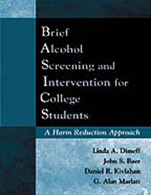Brief Alcohol Screening and Intervention for College Students (Basics): A Harm Reduction Approach - Dimeff, Linda A, PhD, and Baer, John S, PhD, and Kivlahan, Daniel R, Ph.D.