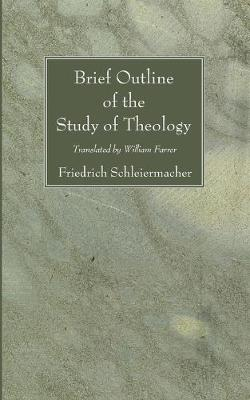 Brief Outline of the Study of Theology - Schleiermacher, Friedrich, and Farrer, William (Translated by)