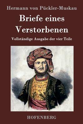 Briefe Eines Verstorbenen - Hermann Von Puckler-Muskau