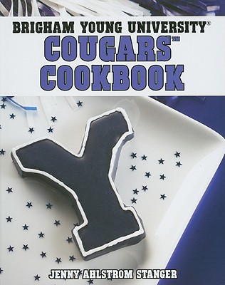 Brigham Young University Cougars Cookbook - Stanger, Jenny Ahlstrom, and Williams, Zac (Photographer)