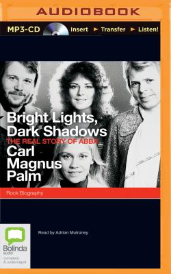 Bright Lights, Dark Shadows: The Real Story of Abba - Palm, Carl Magnus